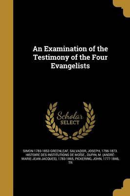 An Examination of the Testimony of the Four Evangelists
