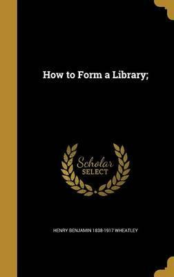How to Form a Library;