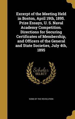Excerpt of the Meeting Held in Boston, April 19th, 1895. Prize Essays, U. S. Naval Academy Competition. Directions for Securing Certificates of Membership, and Officers of the General and State Societies, July 4th, 1895