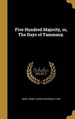 Five Hundred Majority, Or, the Days of Tammany.