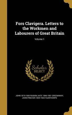 Fors Clavigera. Letters to the Workmen and Labourers of Great Britain; Volume 1