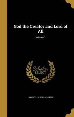God the Creator and Lord of All; Volume 1