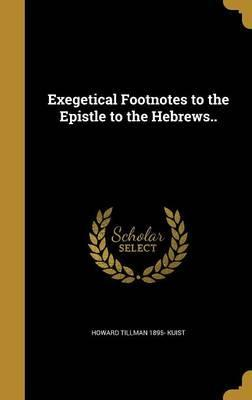 Exegetical Footnotes to the Epistle to the Hebrews..
