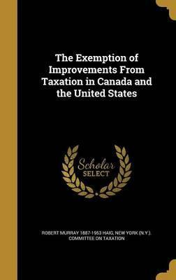 The Exemption of Improvements from Taxation in Canada and the United States