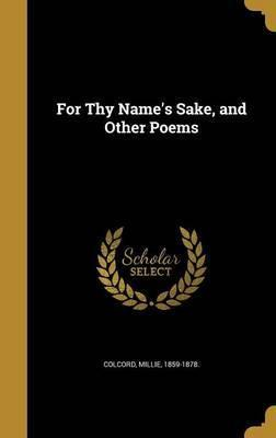 For Thy Name's Sake, and Other Poems