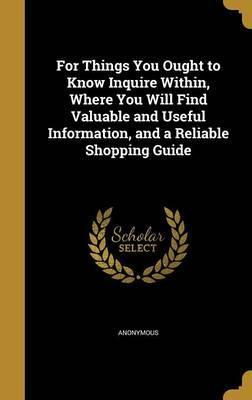 For Things You Ought to Know Inquire Within, Where You Will Find Valuable and Useful Information, and a Reliable Shopping Guide