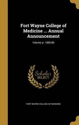 Fort Wayne College of Medicine ... Annual Announcement; Volume Yr. 1885-86