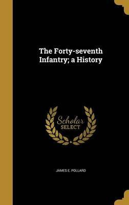 The Forty-Seventh Infantry; A History