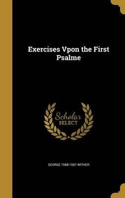 Exercises Vpon the First Psalme
