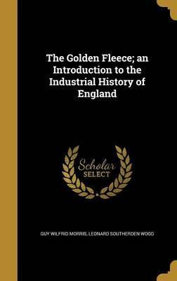 The Golden Fleece; An Introduction to the Industrial History of England