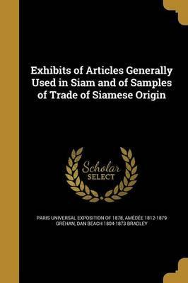 Exhibits of Articles Generally Used in Siam and of Samples of Trade of Siamese Origin