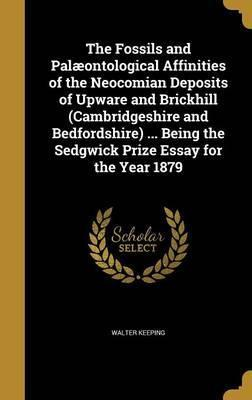 The Fossils and Palaeontological Affinities of the Neocomian Deposits of Upware and Brickhill, Cambridgeshire and Bedfordshire; Being the Sedgwick Prize Essay for the Year 1879