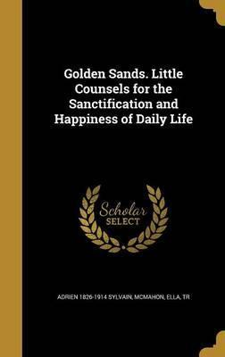 Golden Sands. Little Counsels for the Sanctification and Happiness of Daily Life