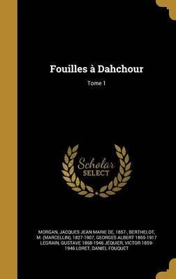 Fouilles a Dahchour; Tome 1
