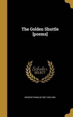 The Golden Shuttle [Poems]