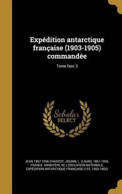 Expedition Antarctique Francaise (1903-1905) Commandee; Tome Fasc 3