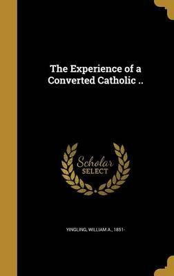 The Experience of a Converted Catholic ..