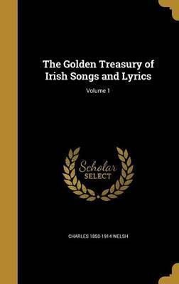 The Golden Treasury of Irish Songs and Lyrics; Volume 1