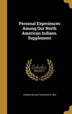 Personal Experiences Among Our North American Indians. Supplement