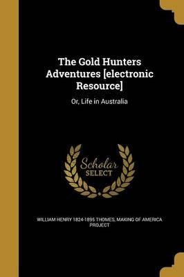 The Gold Hunters Adventures [Electronic Resource]