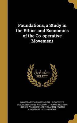Foundations, a Study in the Ethics and Economics of the Co-Operative Movement