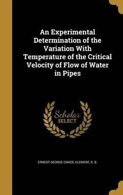 An Experimental Determination of the Variation with Temperature of the Critical Velocity of Flow of Water in Pipes