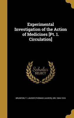 Experimental Investigation of the Action of Medicines [Pt. 1. Circulation]