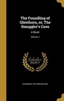 The Foundling of Glenthorn, Or, the Smuggler's Cave