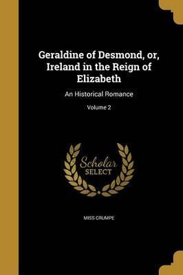 Geraldine of Desmond, Or, Ireland in the Reign of Elizabeth