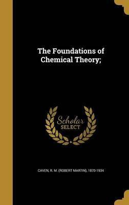 The Foundations of Chemical Theory;