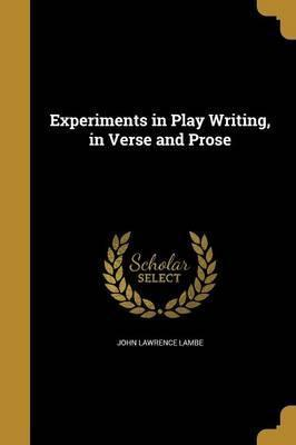Experiments in Play Writing, in Verse and Prose
