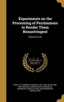 Experiments on the Processing of Persimmons to Render Them Nonastringent; Volume No.141