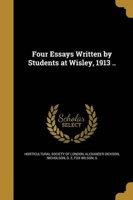 Four Essays Written by Students at Wisley, 1913 ..