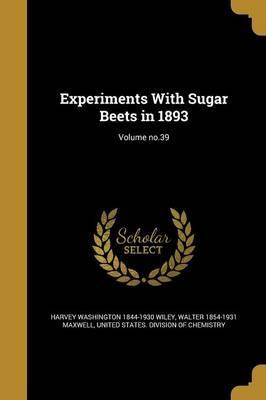 Experiments with Sugar Beets in 1893; Volume No.39