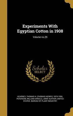 Experiments with Egyptian Cotton in 1908; Volume No.29