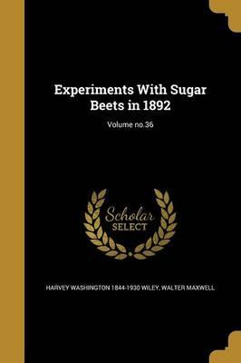Experiments with Sugar Beets in 1892; Volume No.36