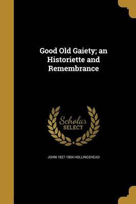 Good Old Gaiety; An Historiette and Remembrance