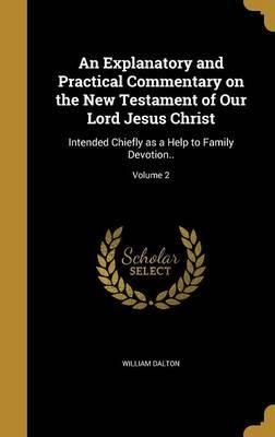 An Explanatory and Practical Commentary on the New Testament of Our Lord Jesus Christ