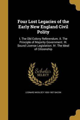 Four Lost Legacies of the Early New England Civil Polity