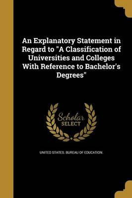 An Explanatory Statement in Regard to a Classification of Universities and Colleges with Reference to Bachelor's Degrees