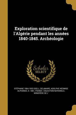 Exploration Scientifique de L'Algerie Pendant Les Annees 1840-1845. Archeologie