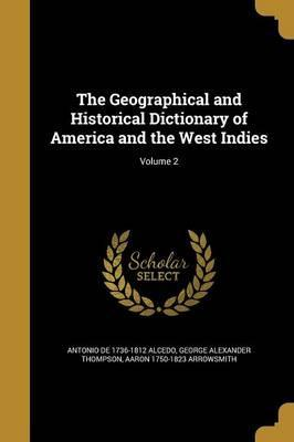The Geographical and Historical Dictionary of America and the West Indies; Volume 2