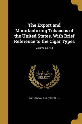 The Export and Manufacturing Tobaccos of the United States, with Brief Reference to the Cigar Types; Volume No.244