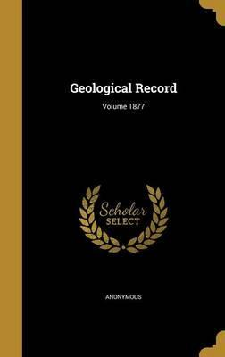 Geological Record; Volume 1877