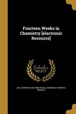 Fourteen Weeks in Chemistry [Electronic Resource]