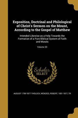 Exposition, Doctrinal and Philological of Christ's Sermon on the Mount, According to the Gospel of Matthew