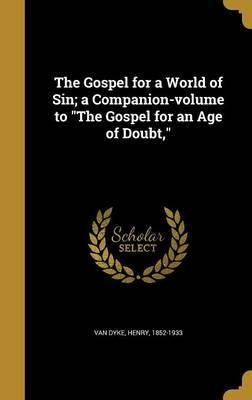 The Gospel for a World of Sin; A Companion-Volume to the Gospel for an Age of Doubt,