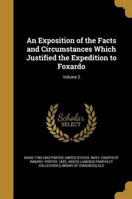 An Exposition of the Facts and Circumstances Which Justified the Expedition to Foxardo; Volume 2