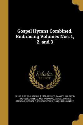 Gospel Hymns Combined. Embracing Volumes Nos. 1, 2, and 3