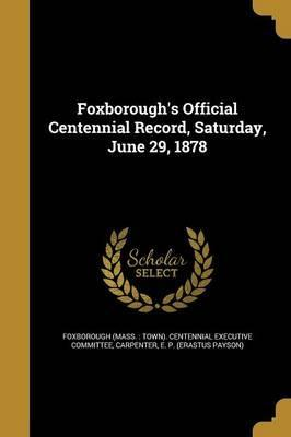 Foxborough's Official Centennial Record, Saturday, June 29, 1878